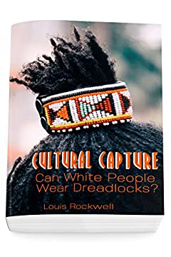 Cultural Capture: Can White People Wear Dreadlocks?