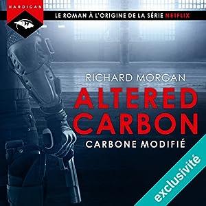 Carbone modifié (Altered Carbon 1)   Livre audio Auteur(s) : Richard Morgan Narrateur(s) : Nicolas Planchais