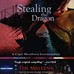 Stealing the Dragon: A Cape Weathers Investigation   Tim Maleeny