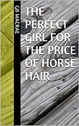 The Perfect Girl for the Price of Horse Hair