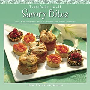 Tastefully Small Savory Bites: Easy, Sophisticated Hors d'Oeuvres for Every Occasion Kim Hendrickson