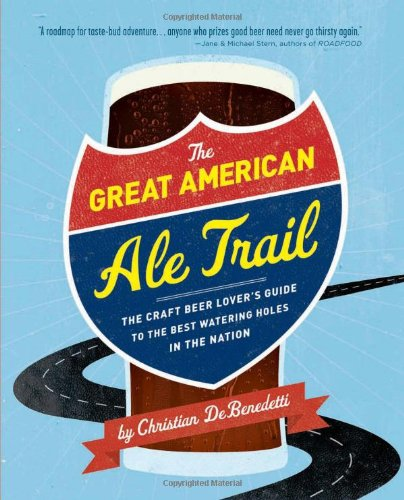 Download The Great American Ale Trail: The Craft Beer Lover's Guide to the Best Watering Holes in the Nation PDF
