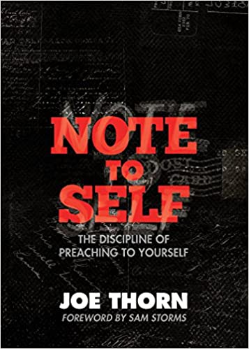Note to self the discipline of preaching to yourself joe thorn note to self the discipline of preaching to yourself joe thorn sam storms 9781433522062 amazon books fandeluxe Images