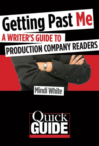 Getting Past Me: A Writer's Guide to Production Company Readers (Quick Guide Series)