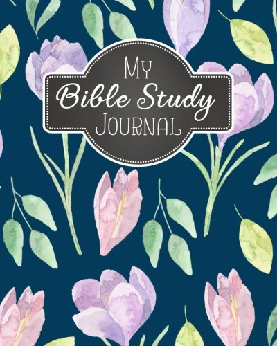 My Bible Study Journal: A Christian Bible Study Workbook: A Simple Guide To Journaling Scripture Using S.O.A.P Method (Bible Study Journal Christian Notebook Workbook Series) (Volume 5) PDF
