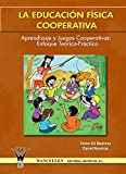 img - for La educacion fisica cooperativa: Aprendizaje y juegos cooperativos: enfoque teorico-practico (Spanish Edition) book / textbook / text book