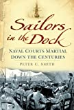 Sailors in the Dock, Peter Charles Smith, 0752465627
