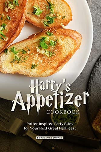 Harry's Appetizer Cookbook: Potter-Inspired Party Bites for Your Next Great Hall Feast by Anthony Boundy