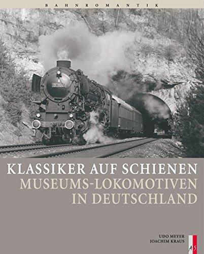 Klassiker auf Schienen: Museums-Lokomotiven in Deutschland (Bahnromantik)