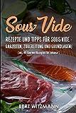 Sous-Vide: Rezepte und Tipps für Sous-Vide - Garzeiten, Zubereitung und Grundlagen; (inkl. 40 Gourmet-Rezepten für zuhause!)