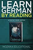 Learn German: By Reading Fantasy (Lernen Sie Deutsch mit Fantasy Romanen) (Volume 1)