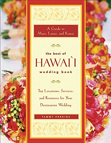 The Best of Hawai'i Wedding Book: A Guide to Maui, Lanai, and Kauai — Top Locations, Services, and Resources for Your Destination - Locations Perkins