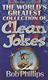 The World's Greatest Collection of Clean Jokes, Bob Phillips, 1565079876