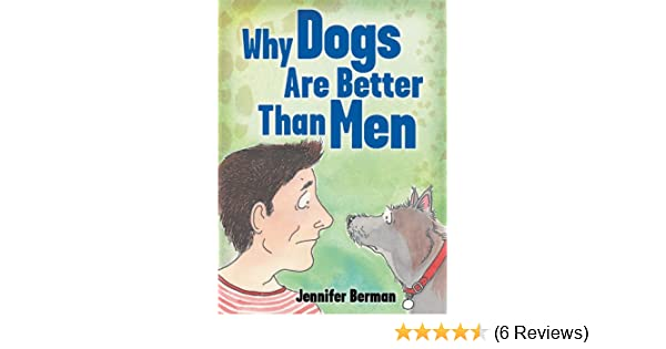 why dogs are better than men