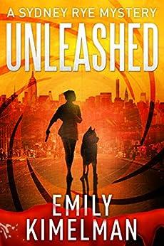 Unleashed (A Sydney Rye Mystery, # 1) by [Kimelman, Emily]