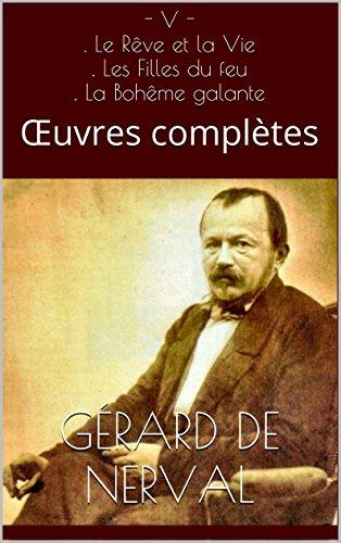 - V - . Le Rêve et la Vie . Les Filles du feu . La Bohême galante: Œuvres complètes (French Edition)