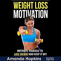 Weight Loss Motivation: Motivate Yourself to Lose Weight and Keep It Off