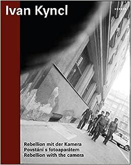 Descargar Libros En Ebook Ivan Kyncl.: Rebellion With A Camera Novedades PDF Gratis