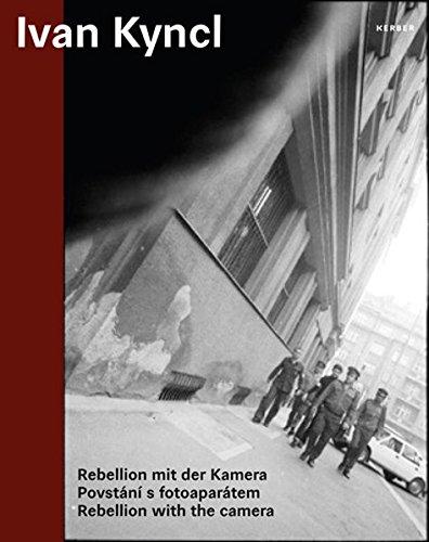 Ivan Kyncl. Rebellion mit der Kamera: Die Tschechoslowakei der 1970er Jahre in Fotografien von Ivan Kyncl