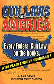 Gun Laws of America: Every Federal Gun Law on the Books! by [Korwin, Alan, Anthony, Michael P.]