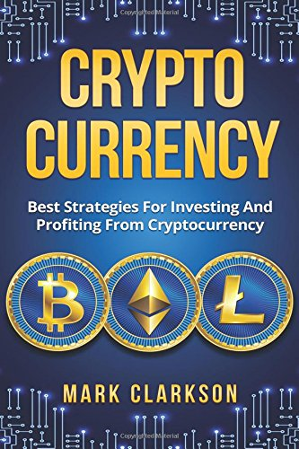 Cryptocurrency: Best Strategies For Investing And Profiting From Cryptocurrency (Cryptocurrencies) (Volume 1) PDF