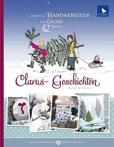 Claras Geschichten Herbst-Winter: Liebevolle Handarbeiten für Groß und Klein