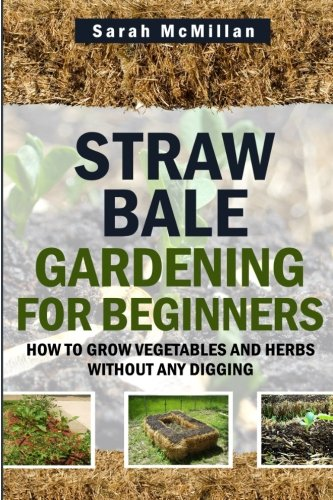 Straw Bale Gardening For Beginners: How To Grow Vegetables And Herbs  Without Any Digging: Sarah Mcmillan: Amazon.com.au: Books