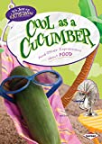 Cool As a Cucumber: And Other Expressions About Food (It's Just An Expression)