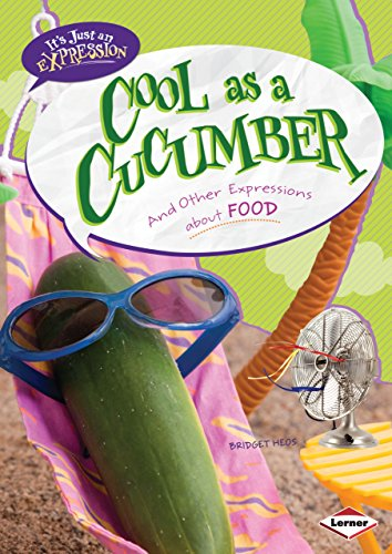 Cool As a Cucumber: And Other Expressions About Food (It's Just An Expression) by Brand: Lerner Publications