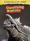 Classifying Reptiles, Richard Spilsbury and Heinemann Library Staff, 1432923676