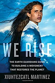 Book Cover: We Rise: The Earth Guardians Guide to Building a Movement that Restores the Planet
