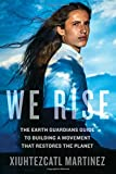 Image of We Rise: The Earth Guardians Guide to Building a Movement that Restores the Planet