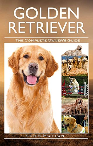 Golden Retrievers Pets (Golden Retriever: The Complete Owners Guide)