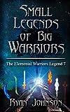 Small Legends of Big Warriors (Legend 7): The Elemental Warriors