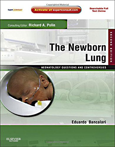 The Newborn Lung: Neonatology Questions and Controversies: Expert Consult - Online and Print, 2e (Neonatology: Questions & Controversies) by Saunders