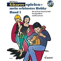 Gitarre spielen - mein schönstes Hobby: Die moderne Gitarrenschule für Jugendliche und Erwachsene. Band 1. Gitarre. Ausgabe mit CD.