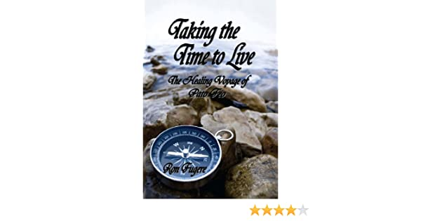 843810edfe1 Amazon.com: Taking the Time to Live: The Healing Voyage of Pato Feo eBook:  Ron Fugere: Kindle Store