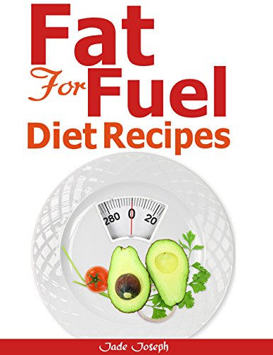 Fat For Fuel Diet Recipes: 10 Days Ketogenic Meal Plan to help you Combat Cancer, Boost Brain Power, and In-crease Your Energy! Using Low carb, Sugar Free Ketogenic Diet! by Jade Joseph