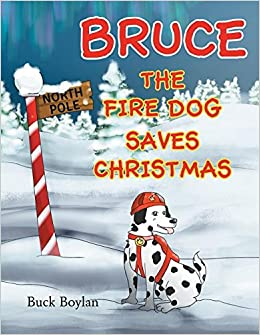 Bruce the Fire Dog Saves Christmas