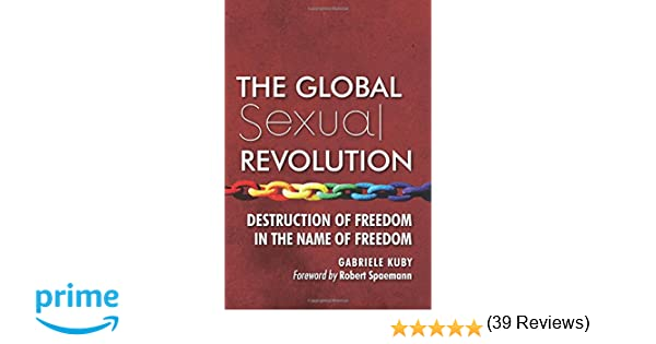 the global sexual revolution destruction of dom in the  the global sexual revolution destruction of dom in the of dom gabriele kuby james patrick kirchner robert spaemann 9781621381549