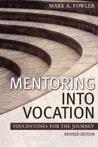 Mentoring Into Vocation [Paperback] [2010] (Author) Mark A. Fowler pdf