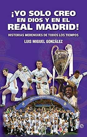 Yo solo creo en Dios y en el Real Madrid! (Deportes) eBook: Luis ...