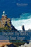 Discover the Roots to Your Anger, Mark Chapman, 1434388093