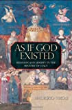 As If God Existed : Religion and Liberty in the History of Italy, Viroli, Maurizio, 0691142351