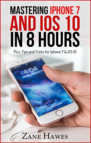 Mastering iPhone 7 And Ios 10 In 8 Hours by Zane Hawes ebook deal