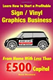 img - for Learn How to Start a Profitable Sign / Vinyl Graphics Business - From Home With Less Than  500 Capital book / textbook / text book
