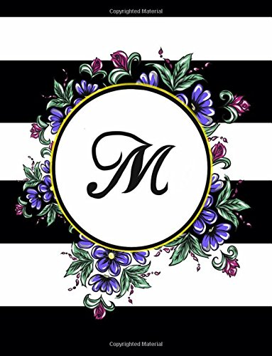M: 110 Page (8.5 x 11 inch) Monogram Journal Letter  M with Trendy Black and White Stripes with Floral Pattern - Contemporary Personalized Diary ... Floral Monogram Journals for Her) (Volume 13) (Contemporary Stationary)