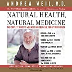 Natural Health, Natural Medicine: The Complete Guide to Wellness and Self-Care for Optimum Health | Andrew Weil, M.D.