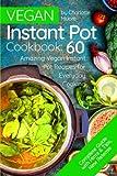Vegan Instant Pot Cookbook: 60 Amazing Instant Pot Recipes for Everyday Cooking