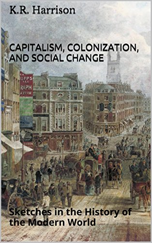 Capitalism, Colonization, and Social Change (Sketches in the History of the Modern World Book 1)